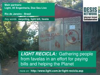 more  on:   http ://www.light.com.br/light-recicla.asp