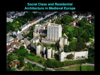 Social Class and Residential  Architecture in Medieval Europe