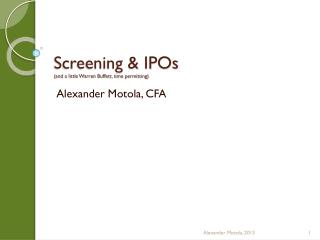Screening &  IPOs (and a little Warren Buffett, time permitting)