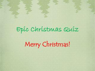 Epic  Christmas Quiz