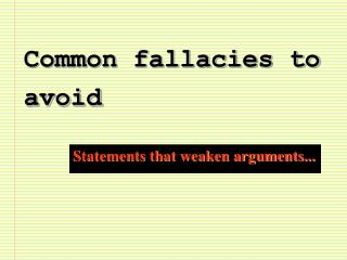 Common fallacies to avoid