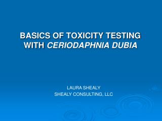 BASICS OF TOXICITY TESTING WITH  CERIODAPHNIA DUBIA