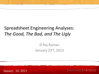 Spreadsheet Engineering  Analyses : The  Good, The Bad, and The  Ugly
