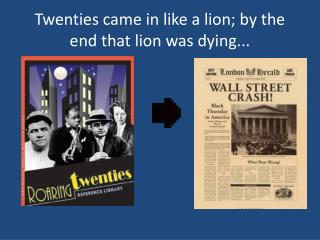 Twenties came in like a lion; by the end that lion was dying...