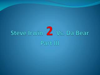 Steve Irwin   2   Vs.  Da  Bear Part III