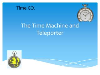 The Time Machine and  T eleporter