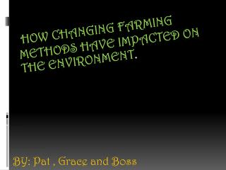 How  changing farming methods  have  impacted on the environment .