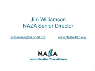 Jim Williamson NAZA Senior Director jwilliamson@pencilfd.org www.NashvilleZ.org