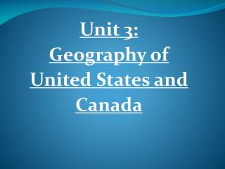 Unit 3:  Geography of   United States and  Canada