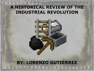 A HISTORICAL REVIEW OF THE INDUSTRIAL REVOLUTION