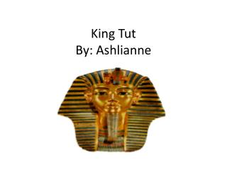 King Tut By:  Ashlianne