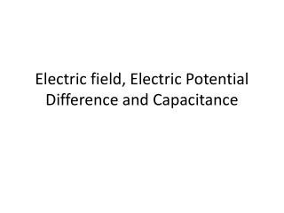 Electric field, Electric Potential Difference and Capacitance