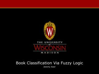 Book Classification Via Fuzzy Logic Jeremy  Keer