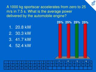 A 1000 kg sportscar accelerates from zero to 25 m/s in 7.5 s. What is the average power delivered by the automobile engi