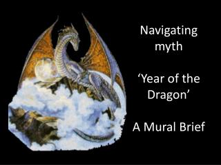 Navigating myth 'Year of the Dragon' A Mural Brief