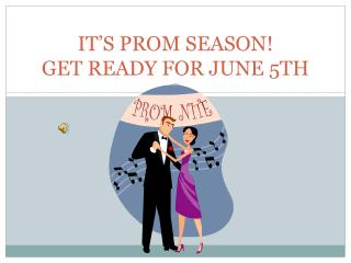 IT'S PROM SEASON! GET READY FOR JUNE  5TH