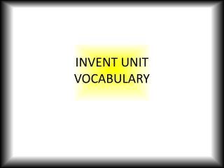 INVENT UNIT VOCABULARY