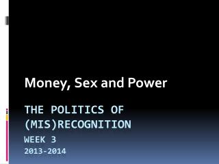 The  politics of  (mis)recognition Week 3 2013-2014 2010-11