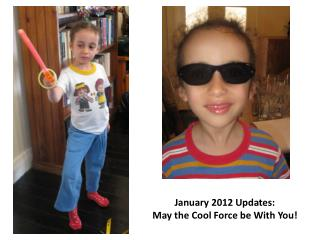 January 2012  Updates:  May the Cool Force be With You!