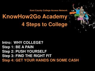 Kent County College Access Network KnowHow2Go Academy 				4  Steps to College