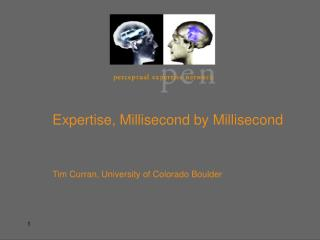Expertise, Millisecond by Millisecond 	Tim Curran, University of Colorado  Boulder