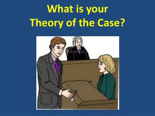 What is your Theory of the Case?