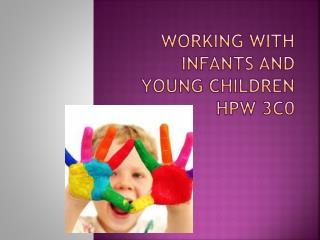 WORKING WITH INFANTS AND YOUNG CHILDREN HPW 3C0