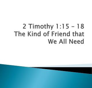 2 Timothy 1:15 – 18 The Kind of Friend that We All Need