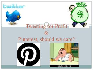 Tweeting for Profit & Pinterest, should we care?