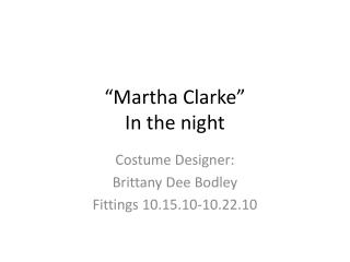 """Martha Clarke"" In the night"