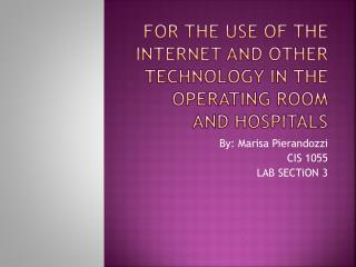 fOR  the use of the Internet and other technology in the operating room and  hospItals