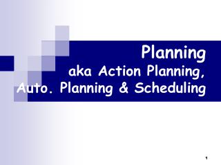 Planning aka Action Planning,  Auto. Planning & Scheduling