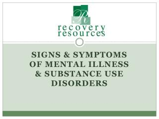 Signs & Symptoms of Mental Illness & Substance use Disorders