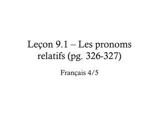 Leçon 9.1 – Les pronoms relatifs ( pg . 326-327)