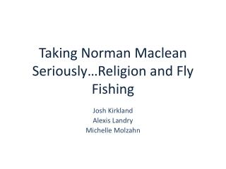 Taking Norman Maclean Seriously…Religion and Fly Fishing