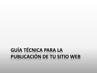Guía técnica para la publicación de tu sitio web
