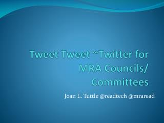 Tweet  Tweet  ~Twitter for MRA Councils/ Committees