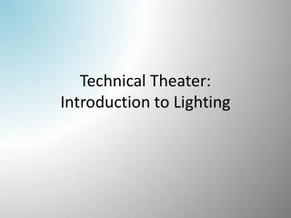 Technical Theater:   Introduction to Lighting