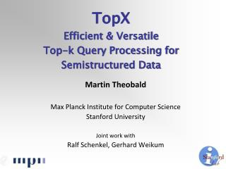 Martin  Theobald Max Planck Institute for Computer Science Stanford University Joint work with