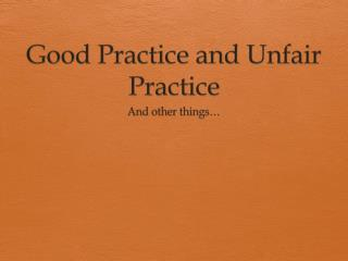 Good Practice and Unfair Practice