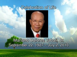 Mariano Dolores  Tabali , Jr. September 22 ,  1927  –  July 2, 2010