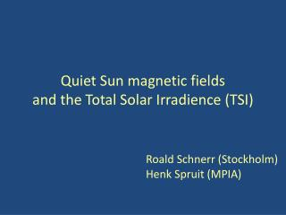 Quiet Sun magnetic fields and the Total Solar Irradience (TSI)