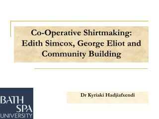 Co -Operative  Shirtmaking :  Edith  Simcox , George Eliot and Community  Building
