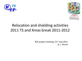 Relocation and shielding activities 2011 TS and Xmas break 2011-2012