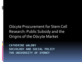 Catherine Waldby  Sociology and Social Policy THE UNIVERSITY OF SYDNEY