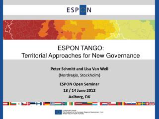 Peter Schmitt and Lisa Van Well (Nordregio, Stockholm) ESPON Open Seminar  13 / 14 June 2012