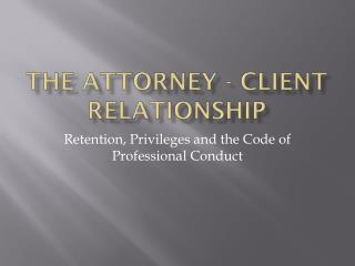 The Attorney - Client Relationship