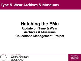 Hatching the EMu Update on Tyne & Wear  Archives & Museums  Collections Management Project
