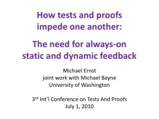 How tests and  proofs impede  one  another: The  need for  always-on static and dynamic feedback