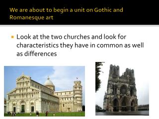 We are about to begin a unit on Gothic and Romanesque art